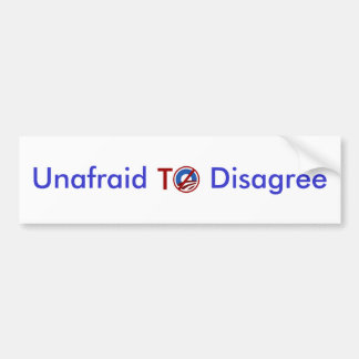 Unafraid To Disagree Bumper Sticker
