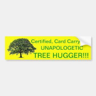 Unapologetic Tree Hugger!!! Car Bumper Sticker