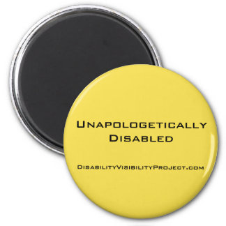 """'Unapologetically Disabled' yellow button, 2 1/4"""" 2 Inch Round Magnet"""
