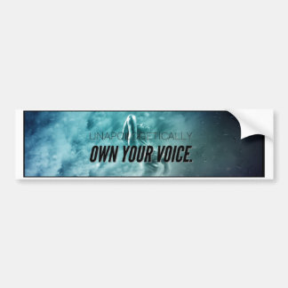 Unapologetically Own Your Voice. Bumper Sticker