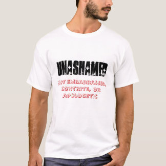 unashamed, not embarrassed, contrite, or apolog... T-Shirt