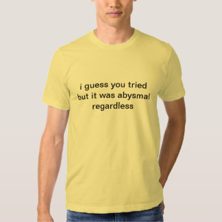 unavoidably abysmal tee shirt