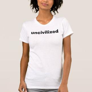 uncivilized T-Shirt