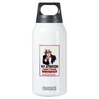 Uncle Sam:'Pay Attention, I don't speak wingnut!' Insulated Water Bottle
