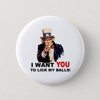 Uncle Sam WANT YOU LICK MY BALLS  2 Inch Round Button