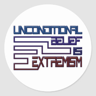 Unconditional Belief is Extremism Round Sticker