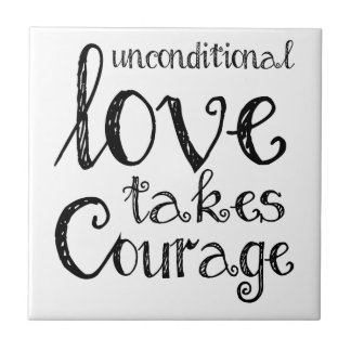 Unconditional Love Takes Courage Inspiration Quote Tile