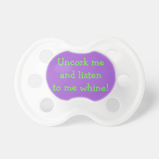 Uncork Me & Listen to Me Whine Baby Humor Pacifier