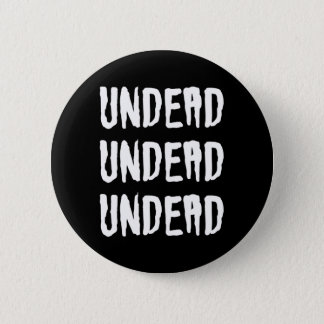Undead Undead Undead Goth Batcave Deathrock 2 Inch Round Button
