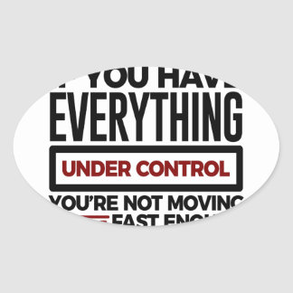 Under Control Too Slow More Speed Oval Sticker