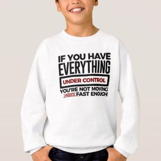 Under Control Too Slow More Speed Sweatshirt
