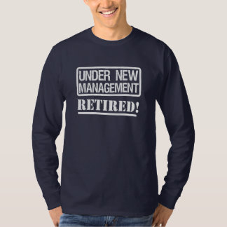 Under New Management funny Retired T-Shirt