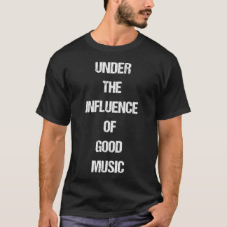 Under the Influence of Good Music Audiophile T-Shirt