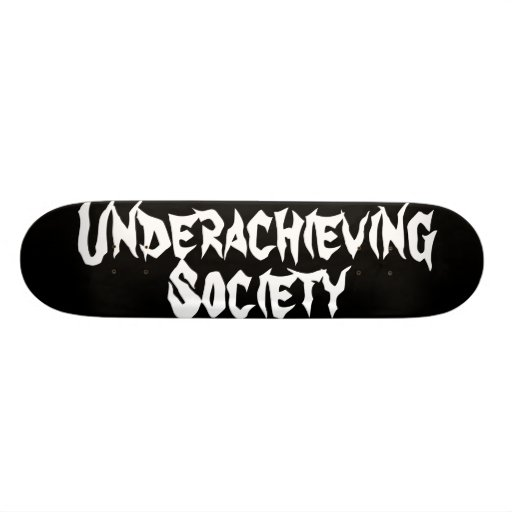 Underachieving Society Skateboard Deck