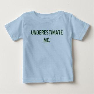 UNDERESTIMATE ME. BABY T-Shirt