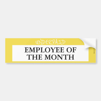 Underpaid Employee Of The Month Bumper Sticker