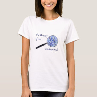 Undiagnosed Mystery Magnifying Glass T-Shirt
