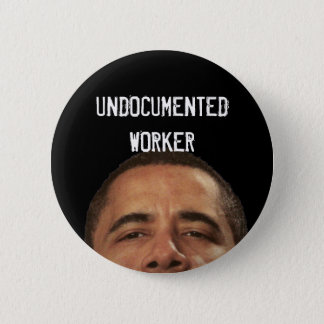 undocumentedworkerobama, UNDOCUMENTEDWORKER 2 Inch Round Button