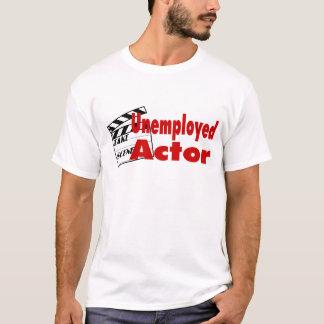 Unemployed Actor T-Shirt