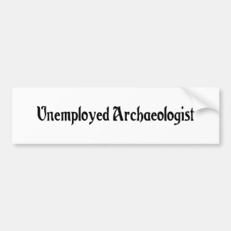 Unemployed Archaeologist Bumper Sticker