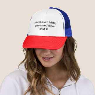 unemployed bitter depressed loser  shut-in trucker hat