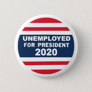 Unemployed for President 2020 2 Inch Round Button