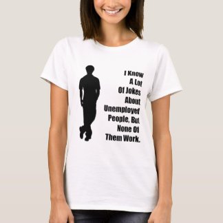Unemployed Joke T-Shirt
