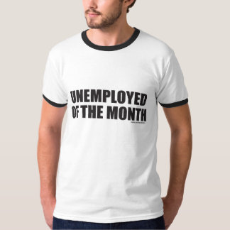 UNEMPLOYED OF THE MONTH T-Shirt