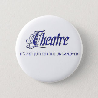 Unemployed Theater Actor 2 Inch Round Button