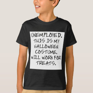 UNEMPLOYED - THIS IS MY HALLOWEEN COSTUME. T-Shirt