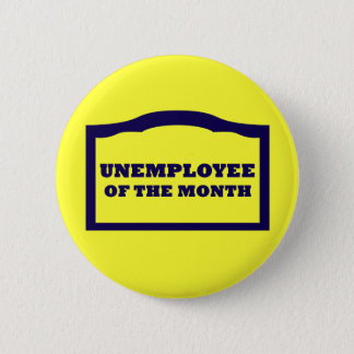 Unemployee of the Month 2 Inch Round Button