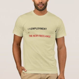UNEMPLOYMENT = THE NEW FREELANCE T-Shirt