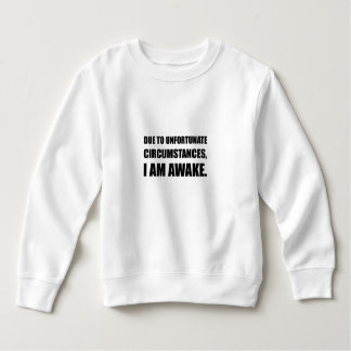 Unfortunate Circumstances I Am Awake Funny Quote Sweatshirt