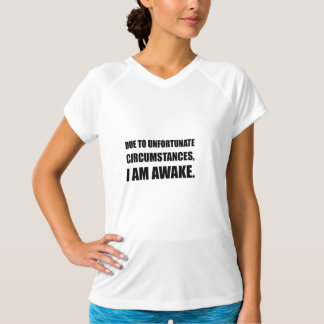 Unfortunate Circumstances I Am Awake Funny Quote T-Shirt