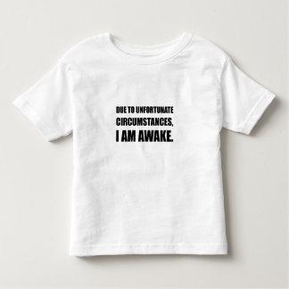 Unfortunate Circumstances I Am Awake Funny Quote Toddler T-shirt
