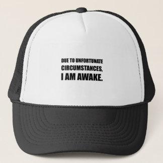 Unfortunate Circumstances I Am Awake Funny Quote Trucker Hat