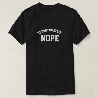 UNFORTUNATELY NOPE T-Shirt