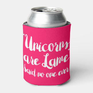 Unicorns Are Lame Said No One Ever Can Cooler
