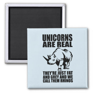 Unicorns Are Real - They're Rhinos - Funny Novelty Square Magnet