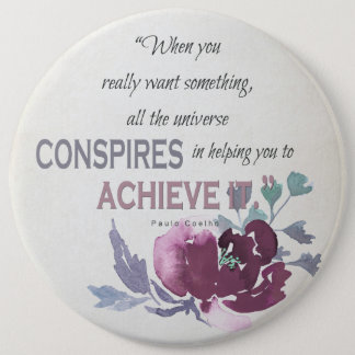 UNIVERSE CONSPIRES YOU TO ACHIEVE DEEP PINK FLORAL 6 INCH ROUND BUTTON