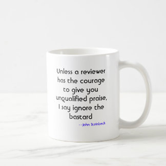 Unless a reviewer has the courage to give you u... coffee mug