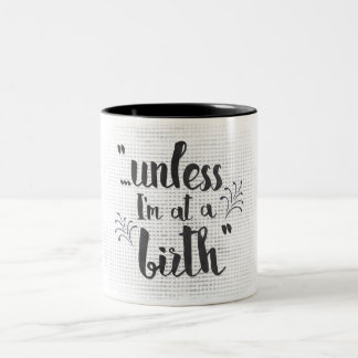 Unless I'm at a birth - midwife or doula mug