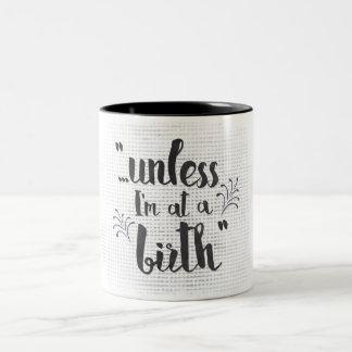 Unless I'm at a birth - midwife or doula mug