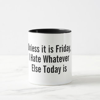 unless it is friday funny coffee mug design