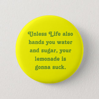 Unless Life also hands you water and sugar, you... 2 Inch Round Button