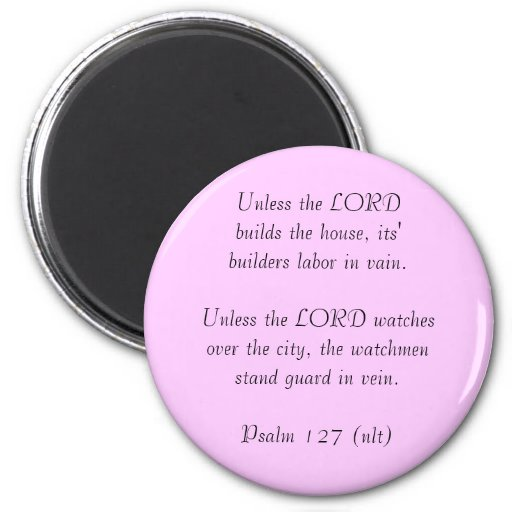 Unless the LORDbuilds the house, its' builders ... Refrigerator Magnets