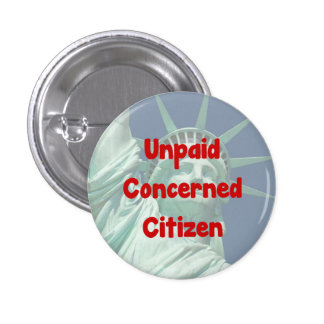 Unpaid Concerned Citizen 1 Inch Round Button