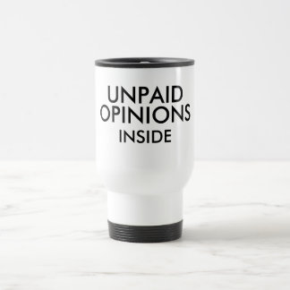 """Unpaid Opinions Inside"" white travel mug"