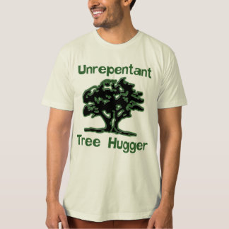 Unrepentant Tree Hugger Shirt