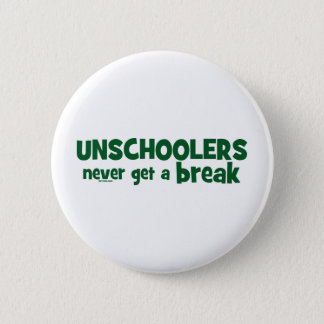 Unschoolers Never Get a Break 2 Inch Round Button